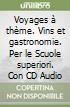 Voyages à thème. Vins et gastronomie. Con CD Audio. Per le Scuole superiori libro