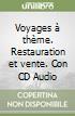 Voyages à thème. Restauration et vente. Con CD Audio libro