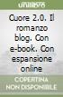 Cuore 2.0. Il romanzo blog. Con e-book. Con espansione online libro