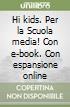Hi kids. Per la Scuola media!. Con e-book. Con espansione online libro