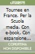 Tournee en France. Per la Scuola media. Con e-book. Con espansione online libro
