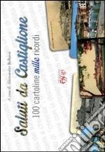 Saluti da Castiglione. 100 cartoline mille ricordi. Ediz. illustrata libro