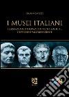 I musei italiani. Legislazioni, innovazioni tecnologiche, gestione e valorizzazione libro