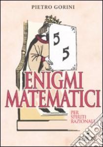 Enigmi matematici per spiriti razionali libro di Gorini Pietro