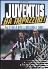 Juventus da impazzire! La storia dalle origini a oggi libro di D'Orsi Enzo