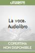 La voce. Audiolibro libro