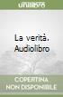 La verità. Audiolibro libro