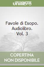 Favole di Esopo. Audiolibro (3)  di Esopo