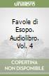 Favole di Esopo. Audiolibro. Vol. 4 libro