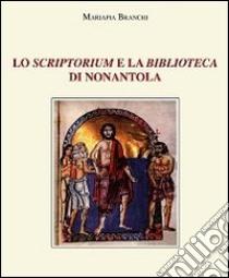 Lo scriptorium e la biblioteca di Nonantola libro di Branchi Mariapia