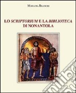 Lo scriptorium e la biblioteca di Nonantola libro di Branchi Mariapia