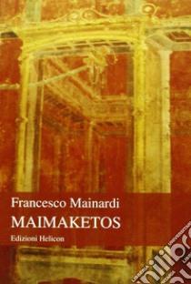 Maimaketos libro di Mainardi Francesco