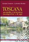 Toscana. Geografia e letteratura paesaggi di ieri e di oggi libro