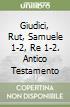 Giudici, Rut, Samuele 1-2, Re 1-2. Antico Testamento (3)