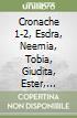 Cronache 1-2, Esdra, Neemia, Tobia, Giudita, Ester, Maccabei 1-2. Antico Testamento (4)