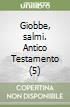 Giobbe, salmi. Antico Testamento (5)