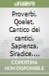 Proverbi, Qoelet, Cantico dei cantici, Sapienza, Siradice. Antico Testamento (6)