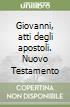 Giovanni, atti degli apostoli. Nuovo Testamento (2)