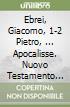 Ebrei, Giacomo, 1-2 Pietro, ... Apocalisse. Nuovo Testamento (4)