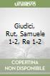 Giudici, Rut, Samuele 1-2, Re 1-2