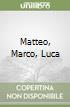Matteo, Marco, Luca