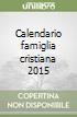 Calendario famiglia cristiana 2015 libro