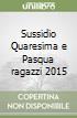 Sussidio Quaresima e Pasqua ragazzi 2015 libro