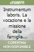 Instrumentum laboris. La vocazione e la missione della famiglia nella Chiesa e nel mondo contemporaneo libro