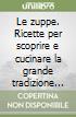 Le zuppe. Ricette per scoprire e cucinare la grande tradizione italiana libro