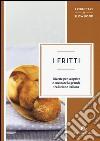 I fritti. Ricette per scoprire e cucinare la grande tradizione italiana libro