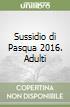 Sussidio di Pasqua 2016. Adulti libro