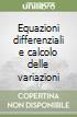 Equazioni differenziali e calcolo delle variazioni libro