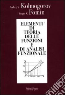 Elementi di teoria delle funzioni e di analisi funzionale libro di Kolmogorov Andrej N. - Fomin Sergej V.