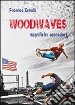 Woodwaves. Magnifiche ossessioni