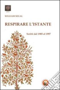 Respirare l'istante. Scritti dal 1985 al 1997 libro di Segal William