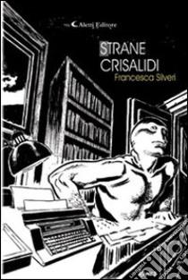Strane crisalidi libro di Silveri Francesca