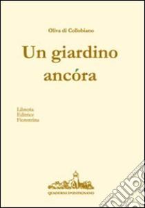 Un giardino ancora libro di Di Collobiano Oliva