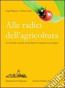 Alle radici dell'agricoltura libro di Manenti Gigi - Sala Cristina