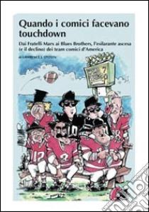 Quando i comici facevano touchdown. Dai Fratelli Marx ai Blues Brothers, l'esilarante epopea dei team comici d'America libro di Epstein Lawrence J.