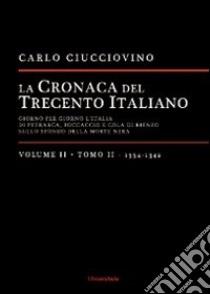 La cronaca del trecento italiano. Giorno dopo giorno l'Italia di Petrarca, Boccaccio e Cola di Rienzo, sullo sfondo della morte nera (2/2) libro di Ciucciovino Carlo