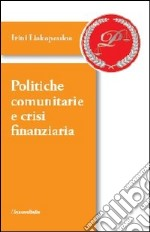 Politiche comunitarie e crisi finanziaria libro di Liakopoulou Irini