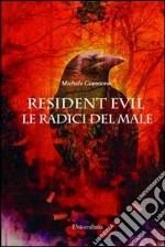 Resident Evil. Le radici del male libro