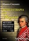 Musicoterapia con Mozart. Metodo recettivo trifasico. Ediz. italiana e inglese libro
