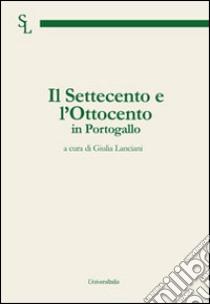 Il Settecento e l'Ottocento in Portogallo libro di Marnoto Rita - Rodrigues Ernesto - De Marchis Giorgio