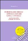 Formulario degli atti giudiziari civili e penali. Per la prova scritta dell'esame d'avvocato
