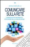 Comunicare sulla rete. Complementi di informatica per scienze della comunicazione libro