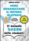 Il manuale sacro dello studente. Come organizzare il metodo di studio per scuole secondarie ed università libro