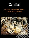 Conflitti. Antichità, archeologia, storia, linguistica, letteratura. Vol. 1 libro