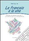 Le français à la une. Langue et culture françaises à travers la presse et la publicité libro