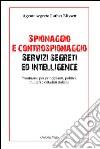 Spionaggio e controspionaggio servizi segreti ed intelligence. Prontuario per principianti, politici, militari e cittadini italiani libro